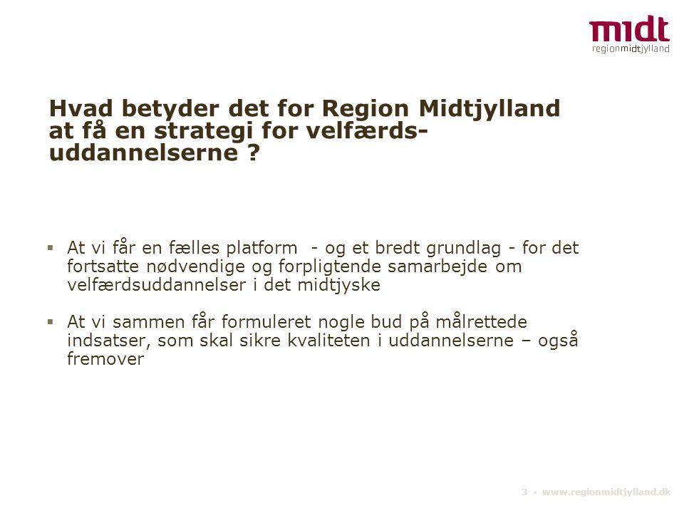 3 ▪ www.regionmidtjylland.dk Hvad betyder det for Region Midtjylland at få en strategi for velfærds- uddannelserne .