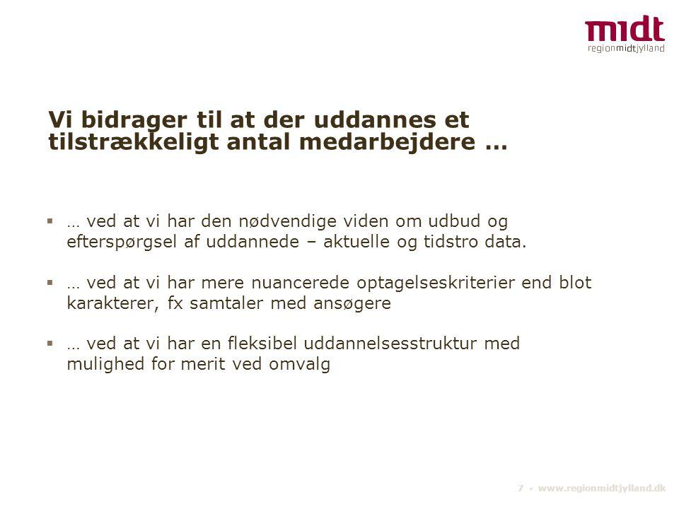 7 ▪ www.regionmidtjylland.dk Vi bidrager til at der uddannes et tilstrækkeligt antal medarbejdere …  … ved at vi har den nødvendige viden om udbud og efterspørgsel af uddannede – aktuelle og tidstro data.
