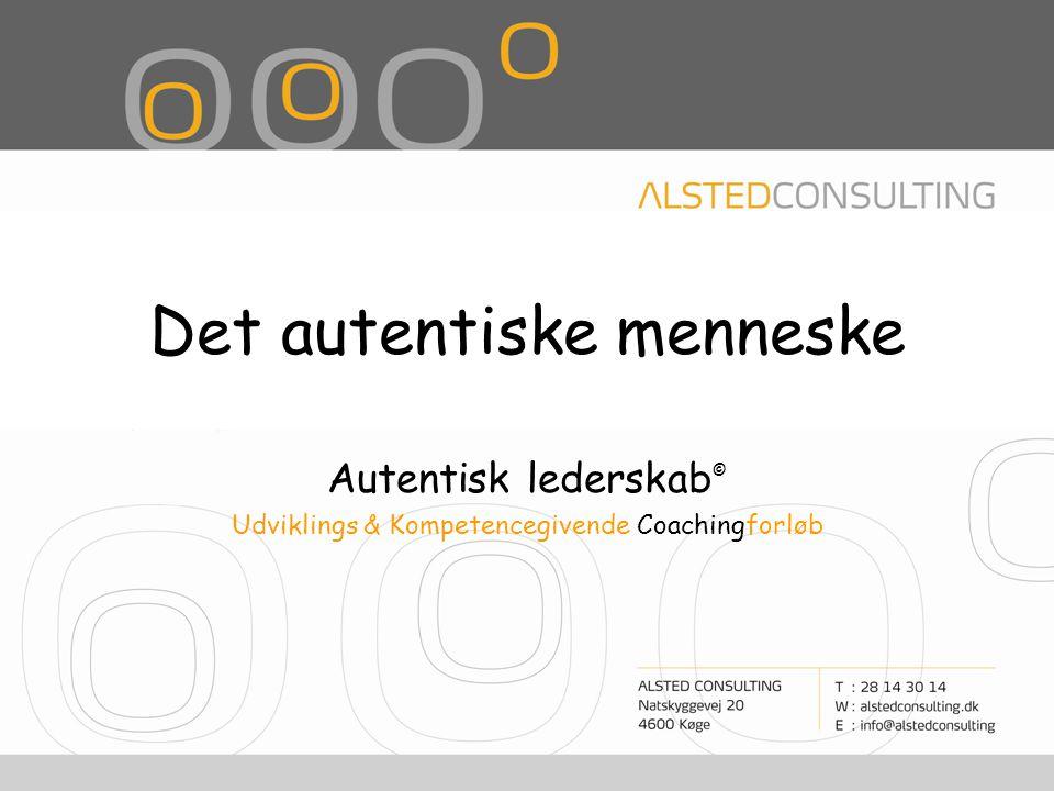 Det autentiske menneske Autentisk lederskab © Udviklings & Kompetencegivende Coachingforløb