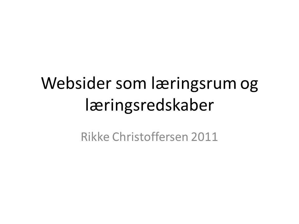 Websider som læringsrum og læringsredskaber Rikke Christoffersen 2011