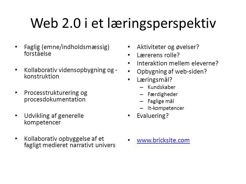 Web 2.0 i et læringsperspektiv Faglig (emne/indholdsmæssig) forståelse Kollaborativ vidensopbygning og - konstruktion Processtrukturering og procesdokumentation Udvikling af generelle kompetencer Kollaborativ opbyggelse af et fagligt medieret narrativt univers Aktiviteter og øvelser.