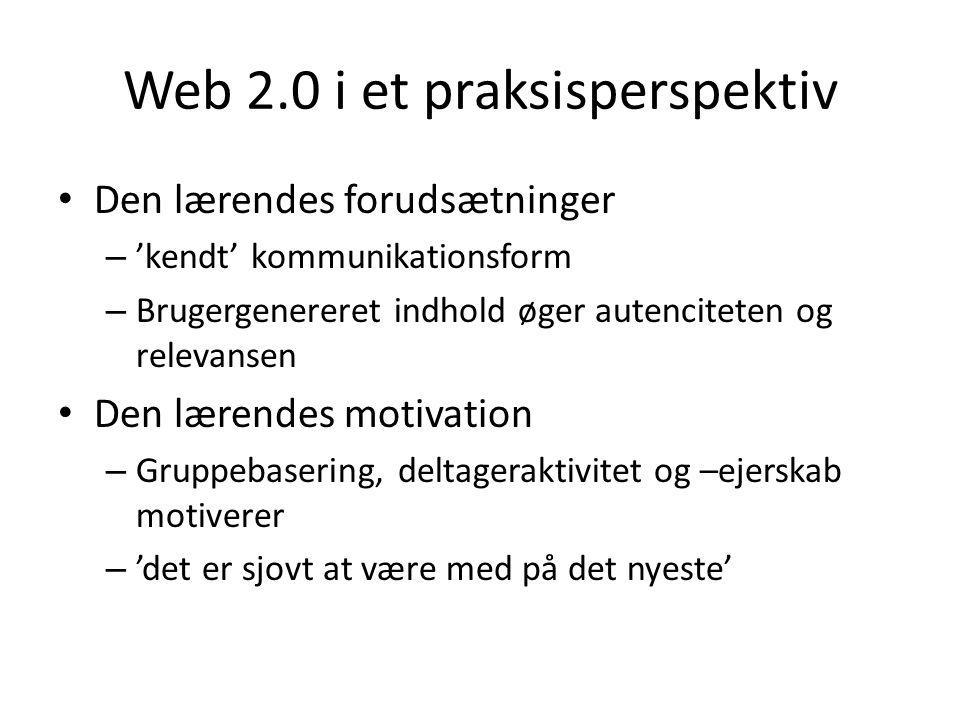 Web 2.0 i et praksisperspektiv Den lærendes forudsætninger – 'kendt' kommunikationsform – Brugergenereret indhold øger autenciteten og relevansen Den lærendes motivation – Gruppebasering, deltageraktivitet og –ejerskab motiverer – 'det er sjovt at være med på det nyeste'
