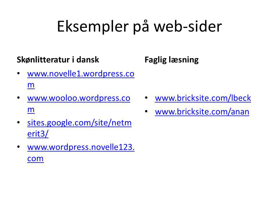 Eksempler på web-sider Skønlitteratur i dansk www.novelle1.wordpress.co m www.novelle1.wordpress.co m www.wooloo.wordpress.co m www.wooloo.wordpress.co m sites.google.com/site/netm erit3/ sites.google.com/site/netm erit3/ www.wordpress.novelle123.