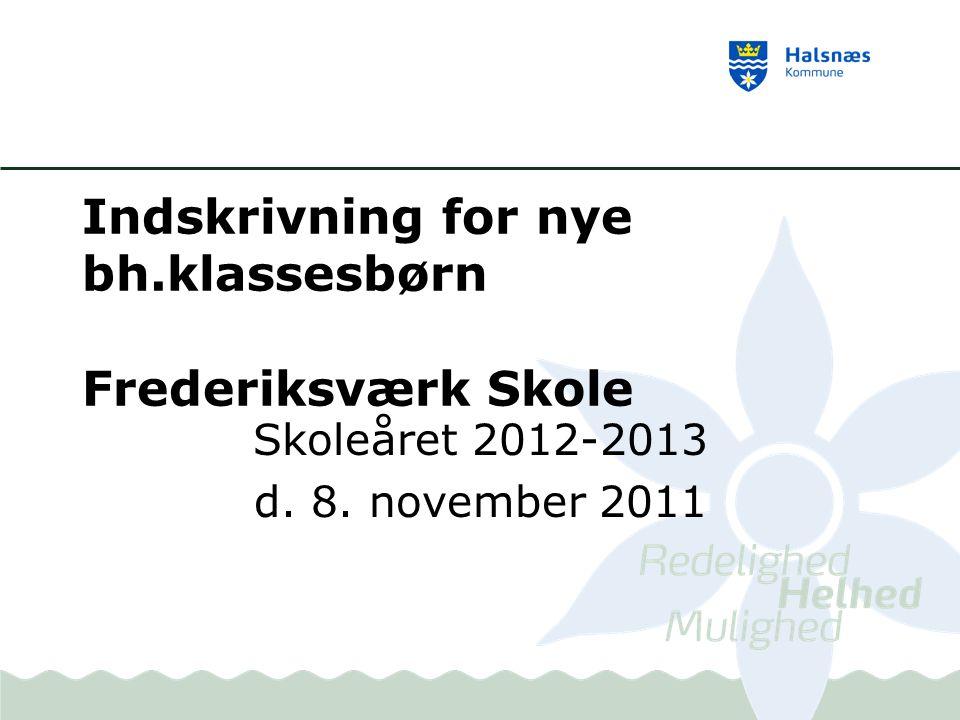 Indskrivning for nye bh.klassesbørn Frederiksværk Skole Skoleåret 2012-2013 d. 8. november 2011