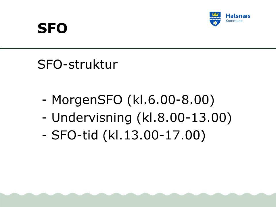 SFO SFO-struktur - MorgenSFO (kl.6.00-8.00) - Undervisning (kl.8.00-13.00) - SFO-tid (kl.13.00-17.00)