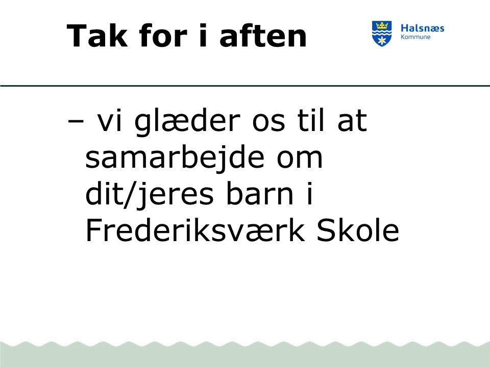 Tak for i aften – vi glæder os til at samarbejde om dit/jeres barn i Frederiksværk Skole