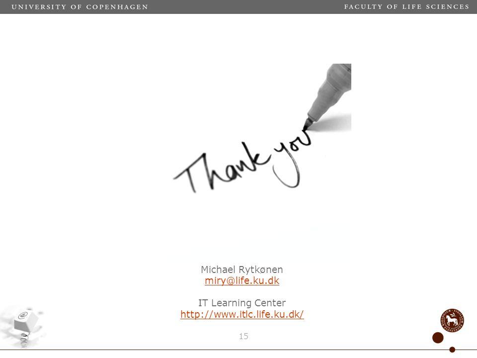 15 Michael Rytkønen miry@life.ku.dk IT Learning Center http://www.itlc.life.ku.dk/