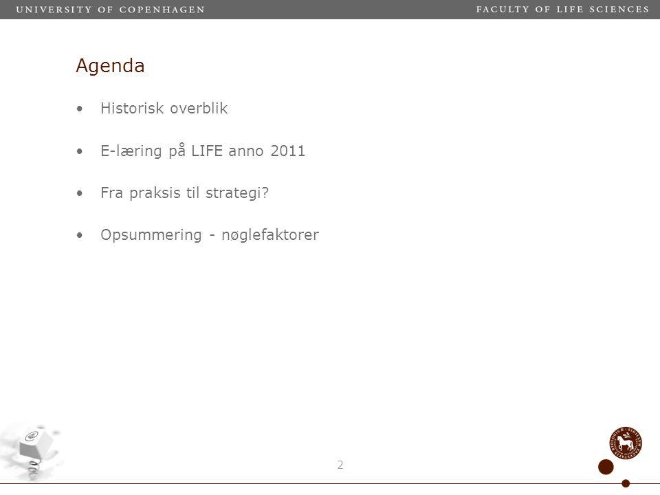 Agenda Historisk overblik E-læring på LIFE anno 2011 Fra praksis til strategi.