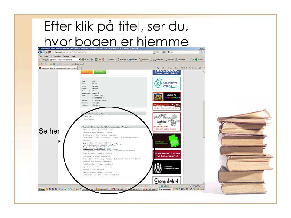 Efter klik på titel, ser du, hvor bogen er hjemme Se her