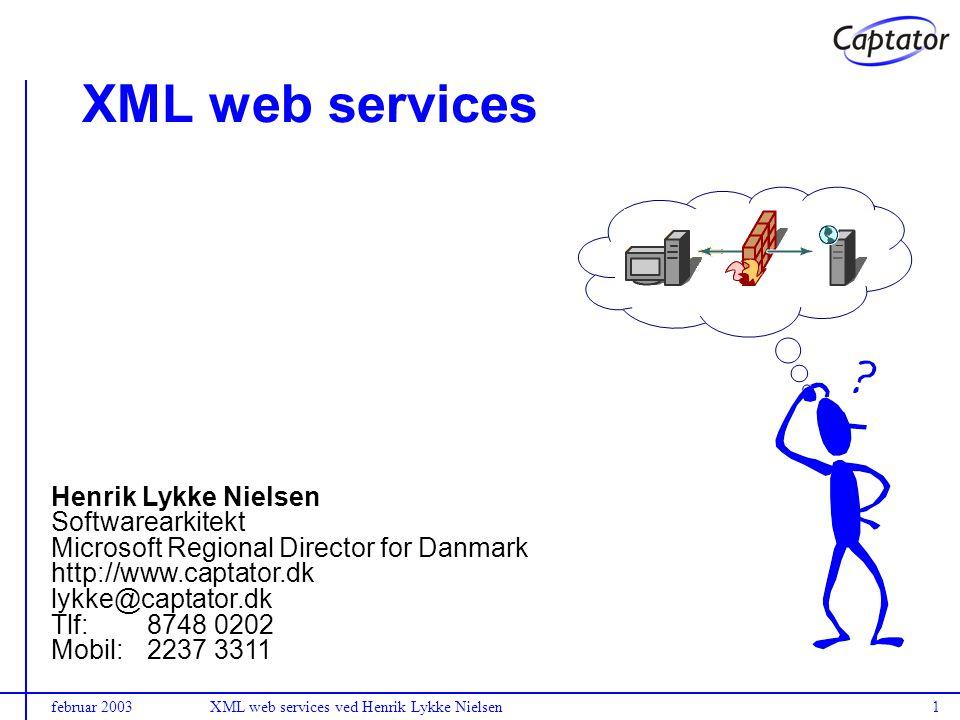 februar 2003XML web services ved Henrik Lykke Nielsen1 XML web services Henrik Lykke Nielsen Softwarearkitekt Microsoft Regional Director for Danmark http://www.captator.dk lykke@captator.dk Tlf:8748 0202 Mobil:2237 3311