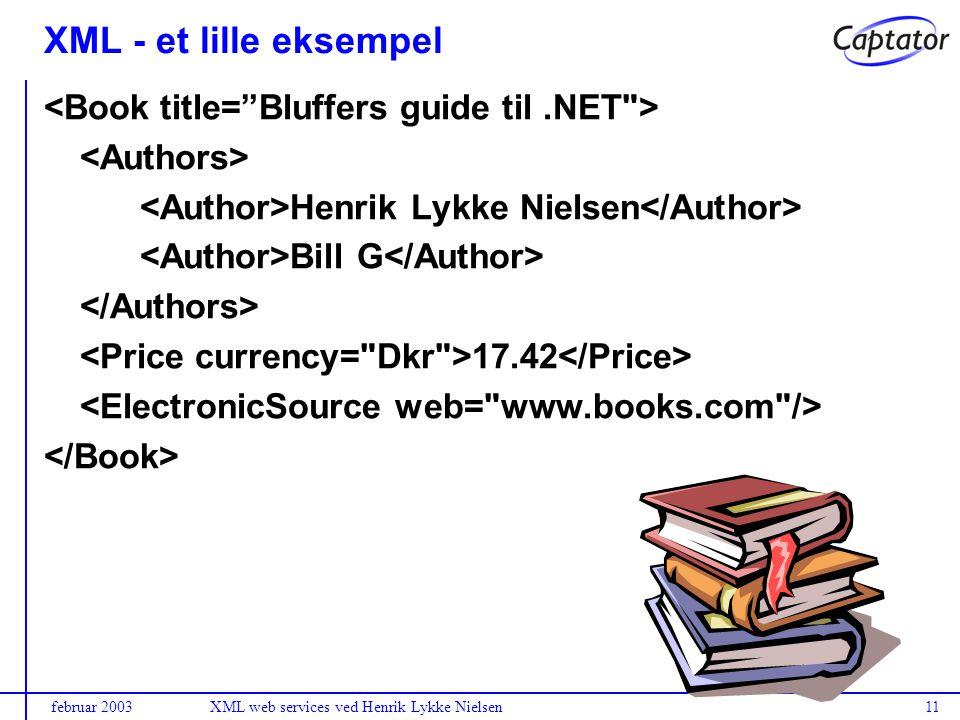 februar 2003XML web services ved Henrik Lykke Nielsen11 XML - et lille eksempel Henrik Lykke Nielsen Bill G 17.42