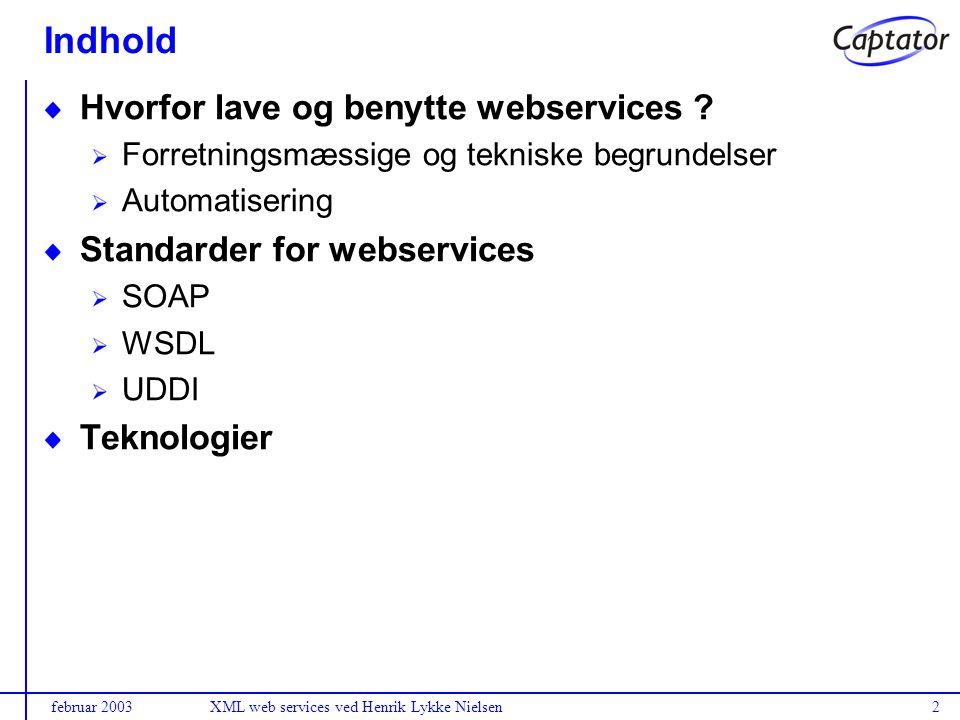 februar 2003XML web services ved Henrik Lykke Nielsen2 Indhold Hvorfor lave og benytte webservices .