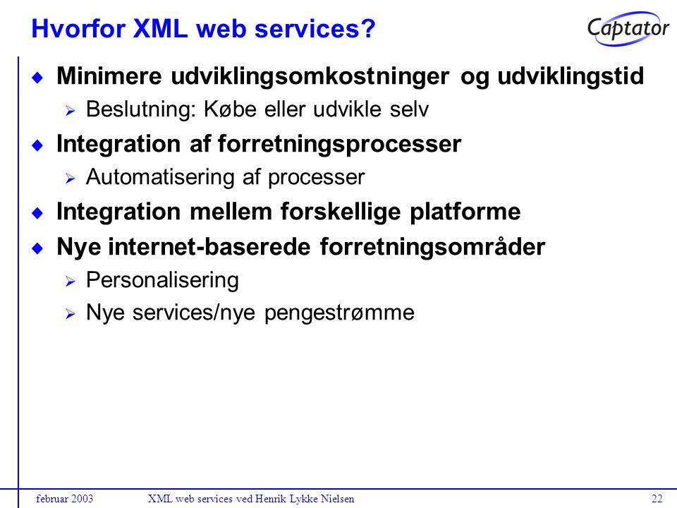 februar 2003XML web services ved Henrik Lykke Nielsen22 Hvorfor XML web services.