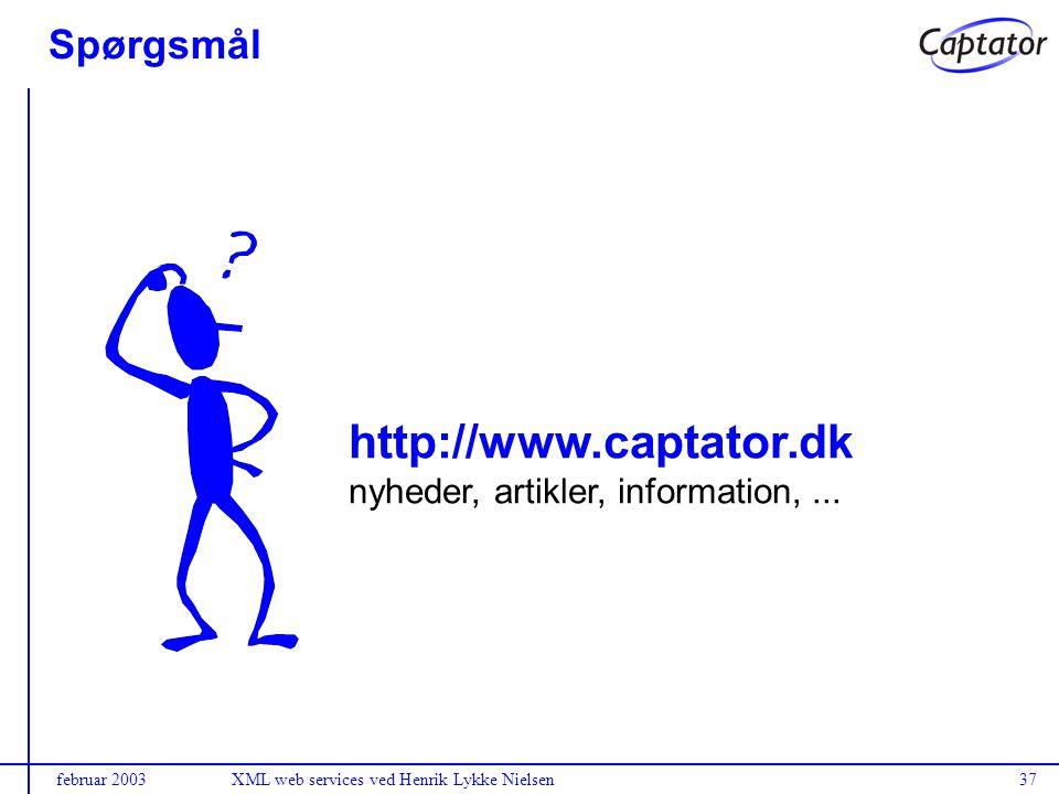 februar 2003XML web services ved Henrik Lykke Nielsen37 Spørgsmål http://www.captator.dk nyheder, artikler, information,...