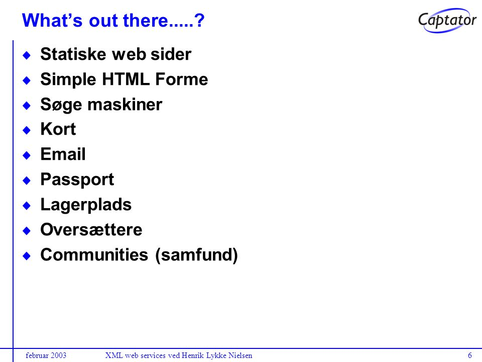 februar 2003XML web services ved Henrik Lykke Nielsen6 What's out there......
