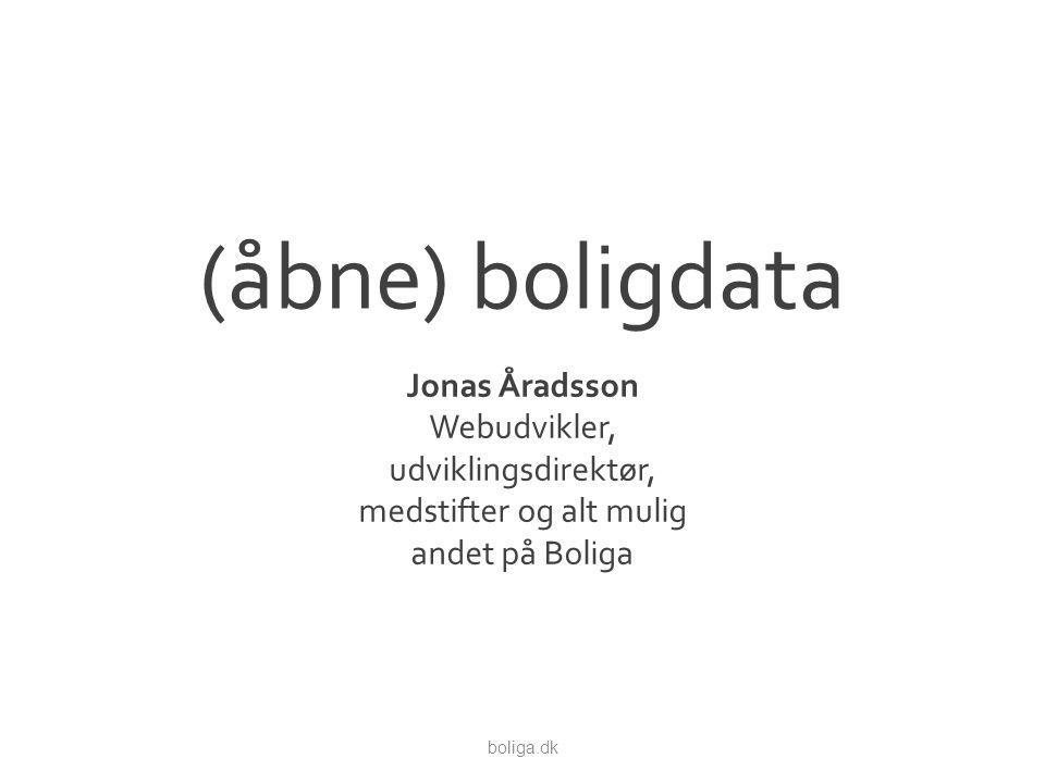 (åbne) boligdata Jonas Åradsson Webudvikler, udviklingsdirektør, medstifter og alt mulig andet på Boliga boliga.dk