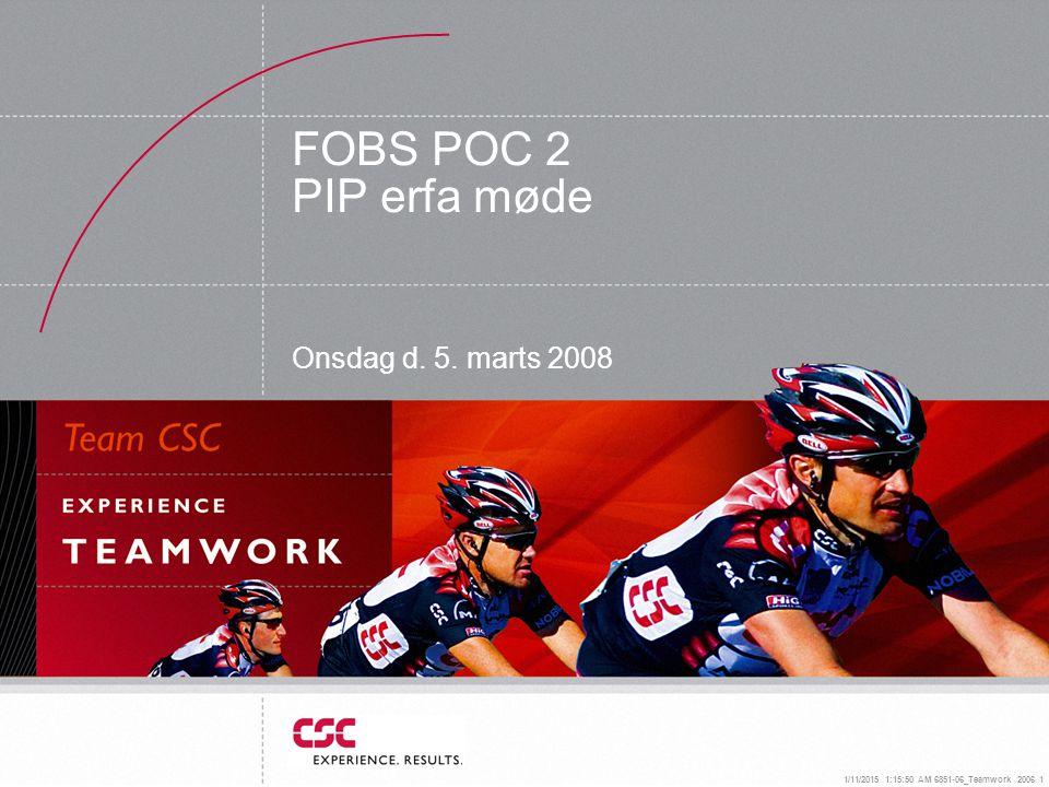 1/11/2015 1:16:14 AM 6851-06_Teamwork 2006 1 FOBS POC 2 PIP erfa møde Onsdag d. 5. marts 2008