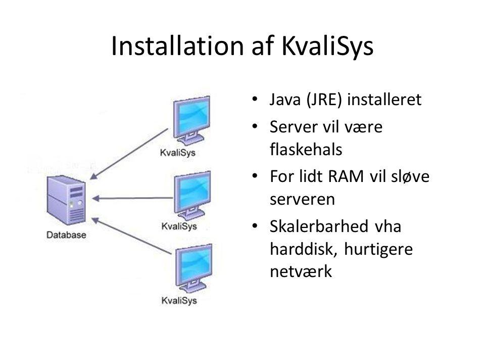 Installation af KvaliSys Java (JRE) installeret Server vil være flaskehals For lidt RAM vil sløve serveren Skalerbarhed vha harddisk, hurtigere netværk