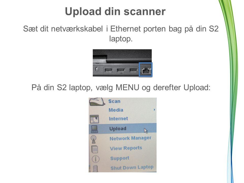 Upload din scanner Sæt dit netværkskabel i Ethernet porten bag på din S2 laptop.