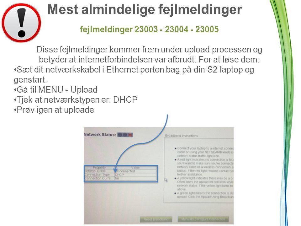 Mest almindelige fejlmeldinger fejlmeldinger 23003 - 23004 - 23005 Disse fejlmeldinger kommer frem under upload processen og betyder at internetforbindelsen var afbrudt.
