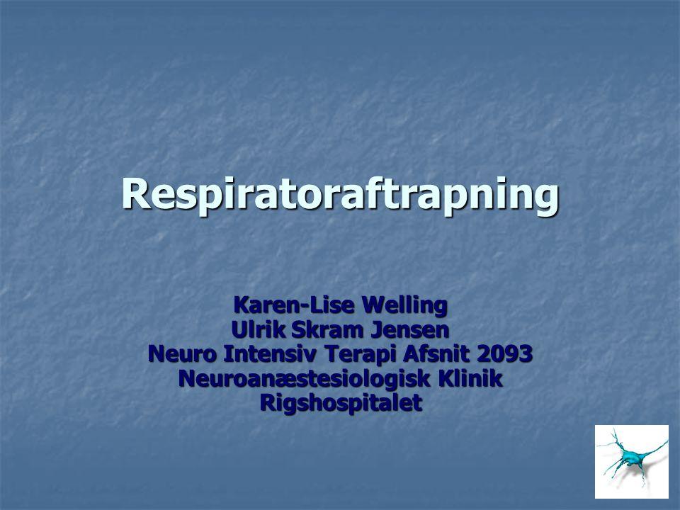 Respiratoraftrapning Karen-Lise Welling Ulrik Skram Jensen Neuro Intensiv Terapi Afsnit 2093 Neuroanæstesiologisk Klinik Rigshospitalet