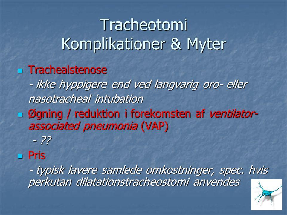 Tracheotomi Komplikationer & Myter Trachealstenose Trachealstenose - ikke hyppigere end ved langvarig oro- eller nasotracheal intubation Øgning / redu