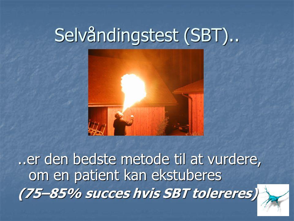 Selvåndingstest (SBT)....er den bedste metode til at vurdere, om en patient kan ekstuberes (75–85% succes hvis SBT tolereres)