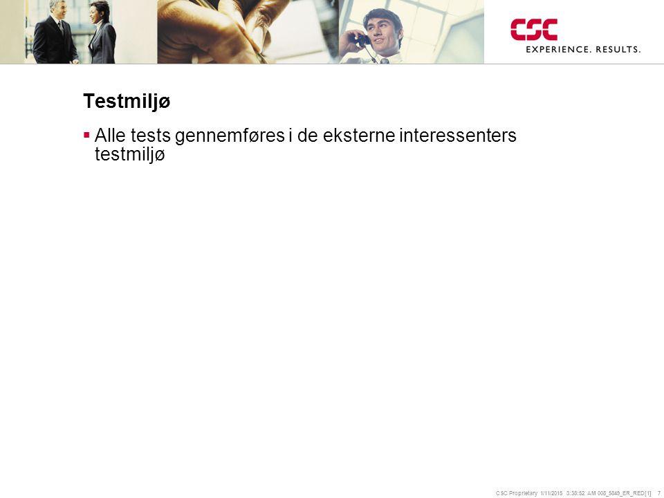 CSC Proprietary 1/11/2015 3:39:14 AM 008_5849_ER_RED[1] 7 Testmiljø  Alle tests gennemføres i de eksterne interessenters testmiljø