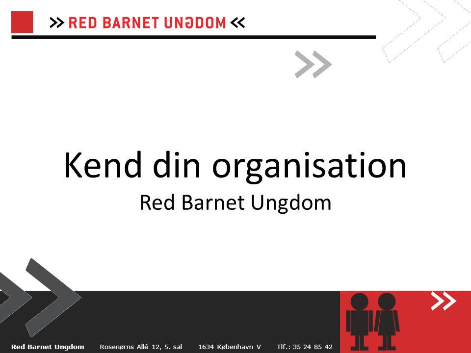 Kend din organisation Red Barnet Ungdom Red Barnet Ungdom Rosenørns Allé 12, 5.