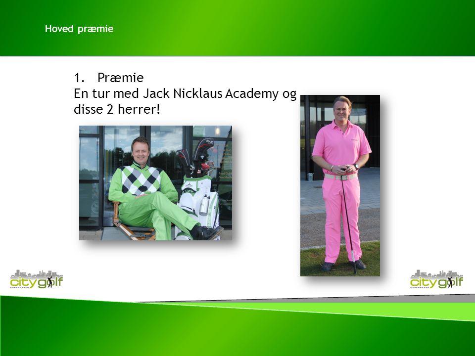 1.Præmie En tur med Jack Nicklaus Academy og disse 2 herrer! Hoved præmie