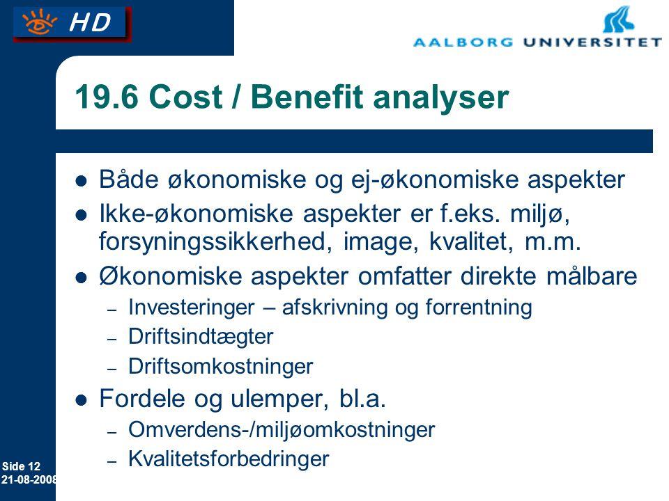 Side 12 21-08-2008 19.6 Cost / Benefit analyser Både økonomiske og ej-økonomiske aspekter Ikke-økonomiske aspekter er f.eks.