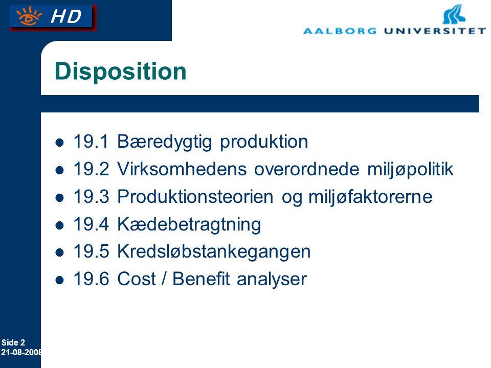 Side 2 21-08-2008 Disposition 19.1Bæredygtig produktion 19.2Virksomhedens overordnede miljøpolitik 19.3 Produktionsteorien og miljøfaktorerne 19.4Kædebetragtning 19.5Kredsløbstankegangen 19.6Cost / Benefit analyser