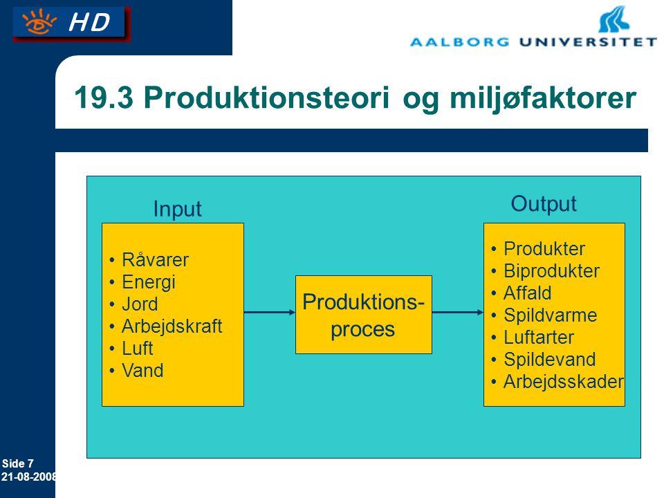 Side 7 21-08-2008 19.3 Produktionsteori og miljøfaktorer Råvarer Energi Jord Arbejdskraft Luft Vand Produkter Biprodukter Affald Spildvarme Luftarter Spildevand Arbejdsskader Produktions- proces Input Output