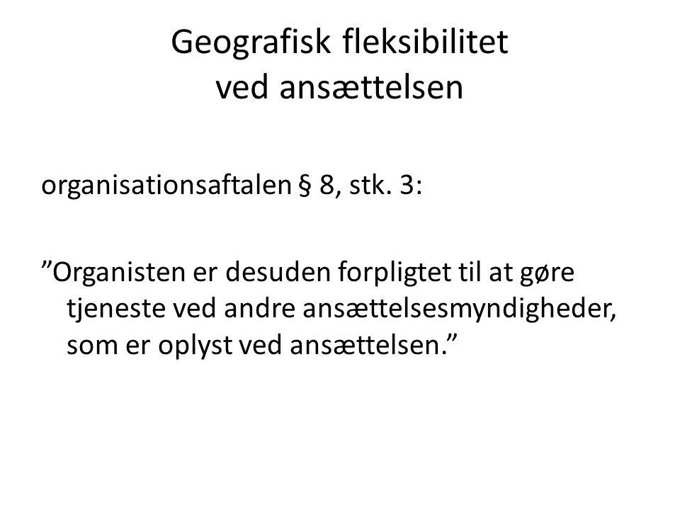 Geografisk fleksibilitet ved ansættelsen organisationsaftalen § 8, stk.