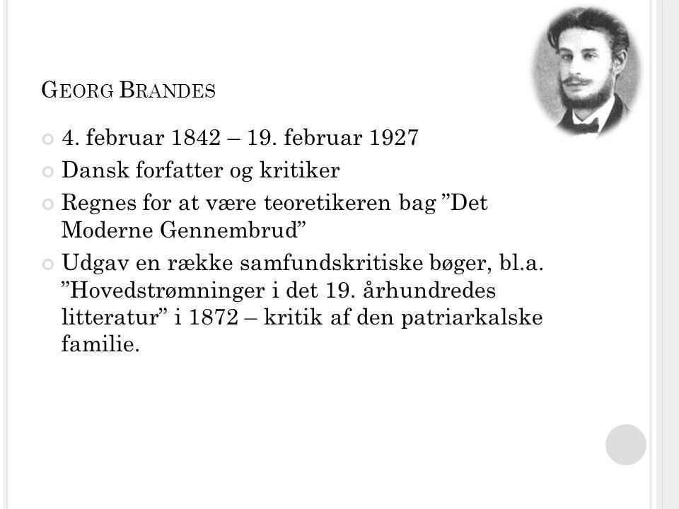 G EORG B RANDES 4. februar 1842 – 19.
