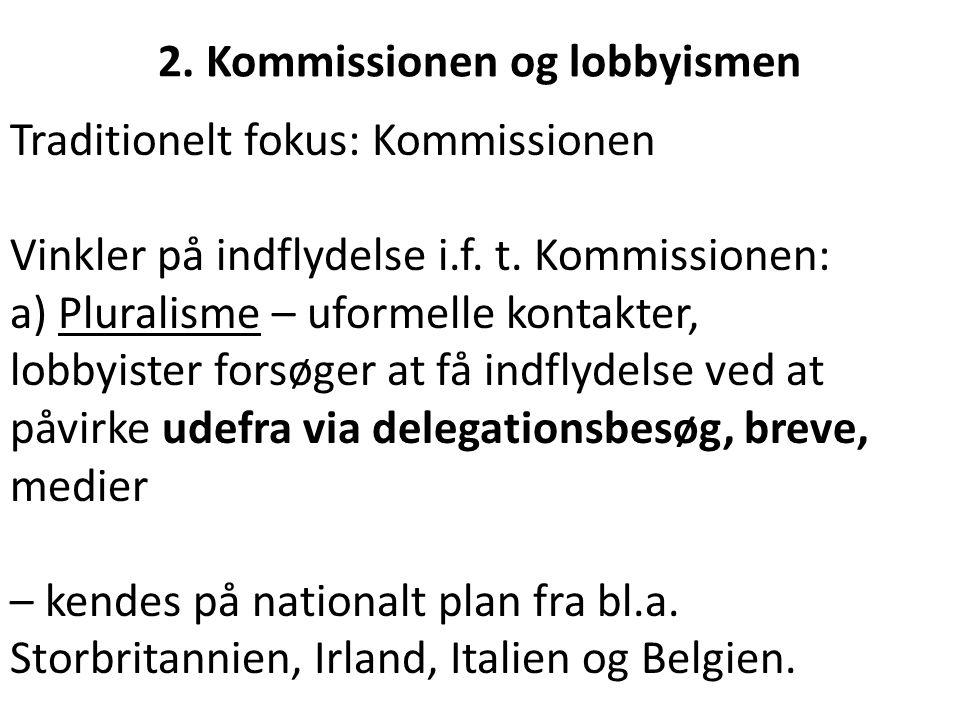 2. Kommissionen og lobbyismen Traditionelt fokus: Kommissionen Vinkler på indflydelse i.f.