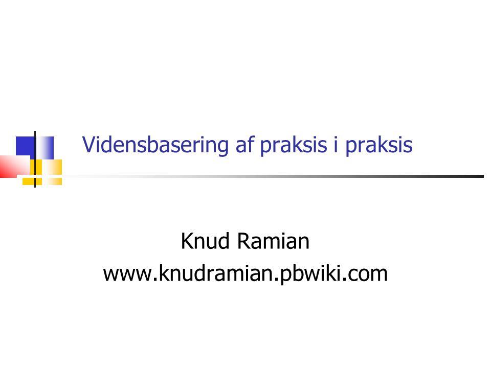 Vidensbasering af praksis i praksis Knud Ramian www.knudramian.pbwiki.com