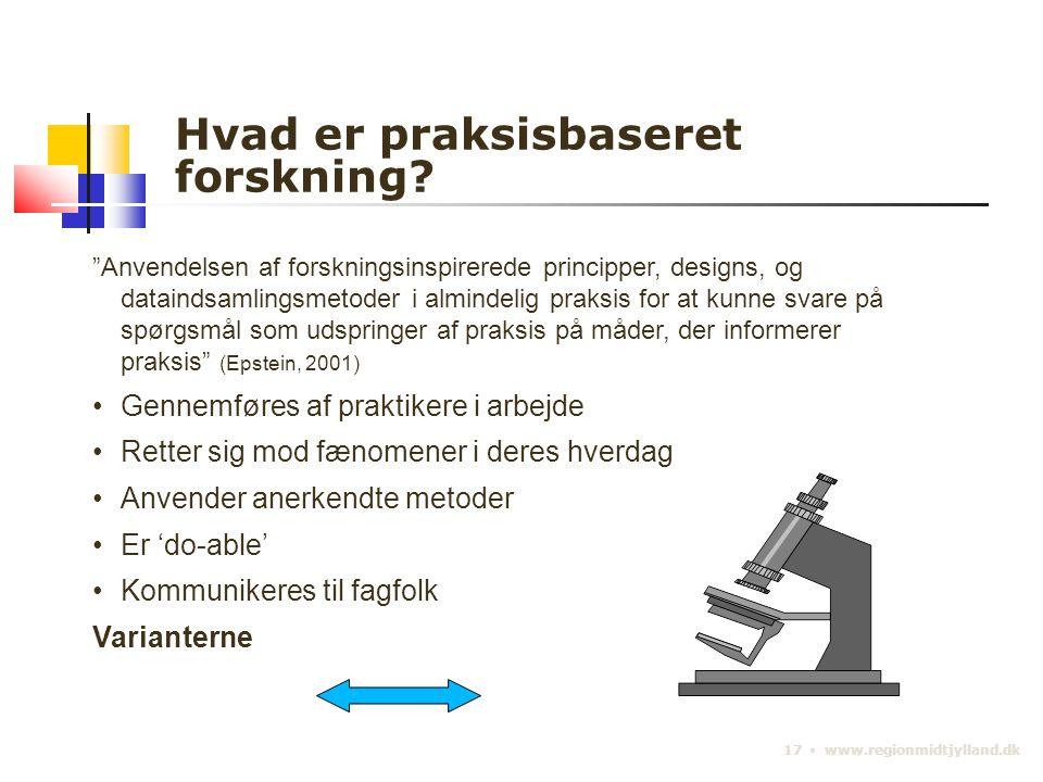 17 ▪ www.regionmidtjylland.dk Hvad er praksisbaseret forskning.