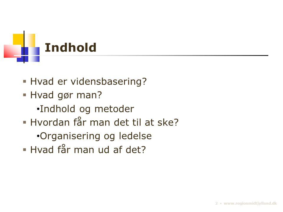 2 ▪ www.regionmidtjylland.dk Indhold  Hvad er vidensbasering.