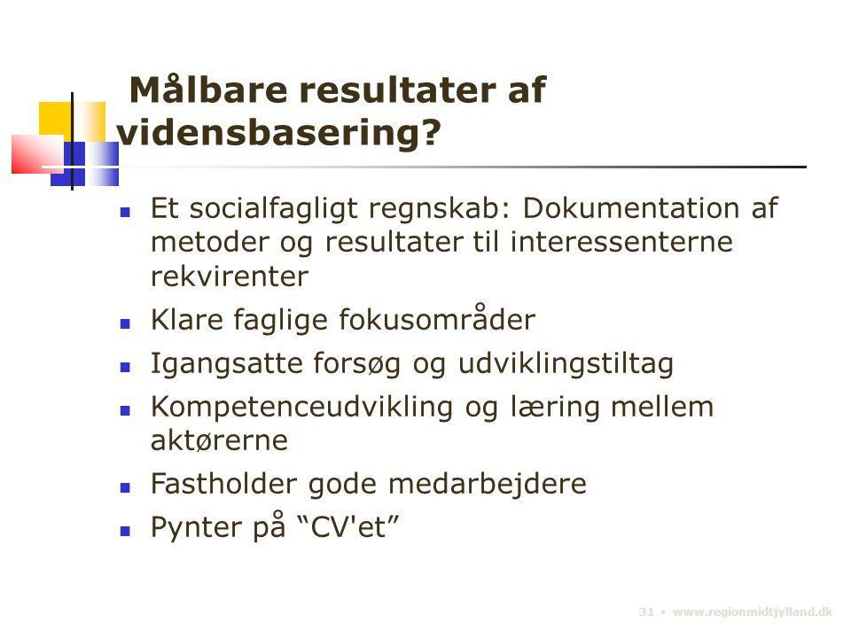 31 ▪ www.regionmidtjylland.dk Målbare resultater af vidensbasering.