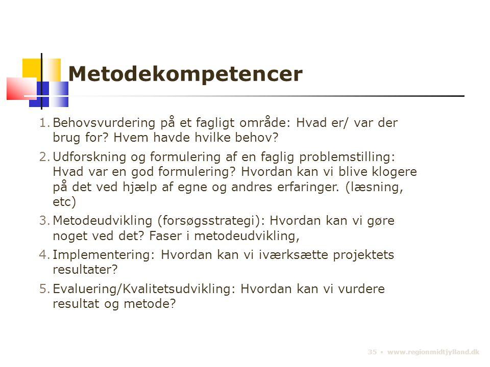 35 ▪ www.regionmidtjylland.dk Metodekompetencer 1.Behovsvurdering på et fagligt område: Hvad er/ var der brug for.