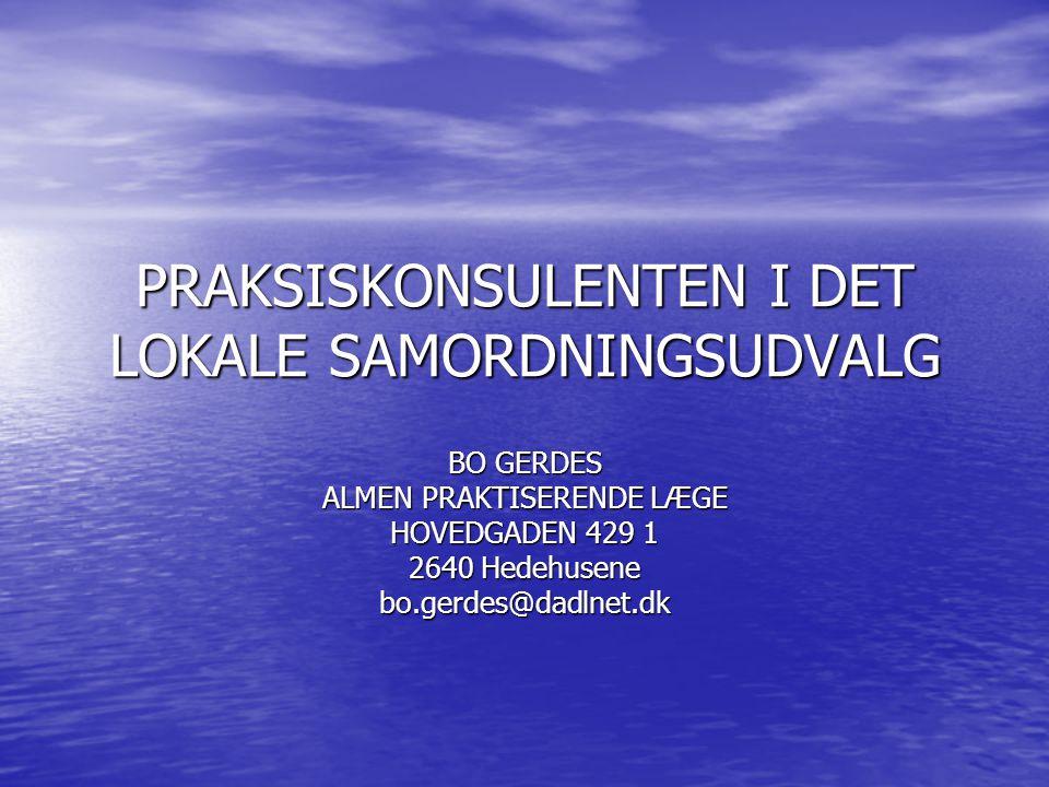 PRAKSISKONSULENTEN I DET LOKALE SAMORDNINGSUDVALG BO GERDES ALMEN PRAKTISERENDE LÆGE HOVEDGADEN 429 1 2640 Hedehusene bo.gerdes@dadlnet.dk