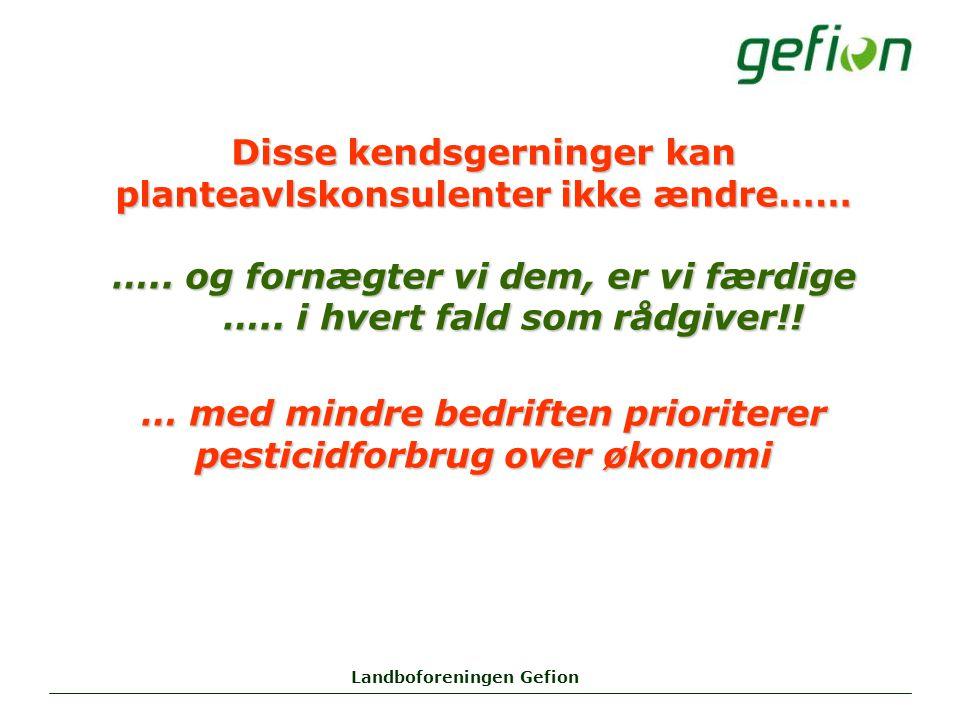 Landboforeningen Gefion Disse kendsgerninger kan planteavlskonsulenter ikke ændre…… …..
