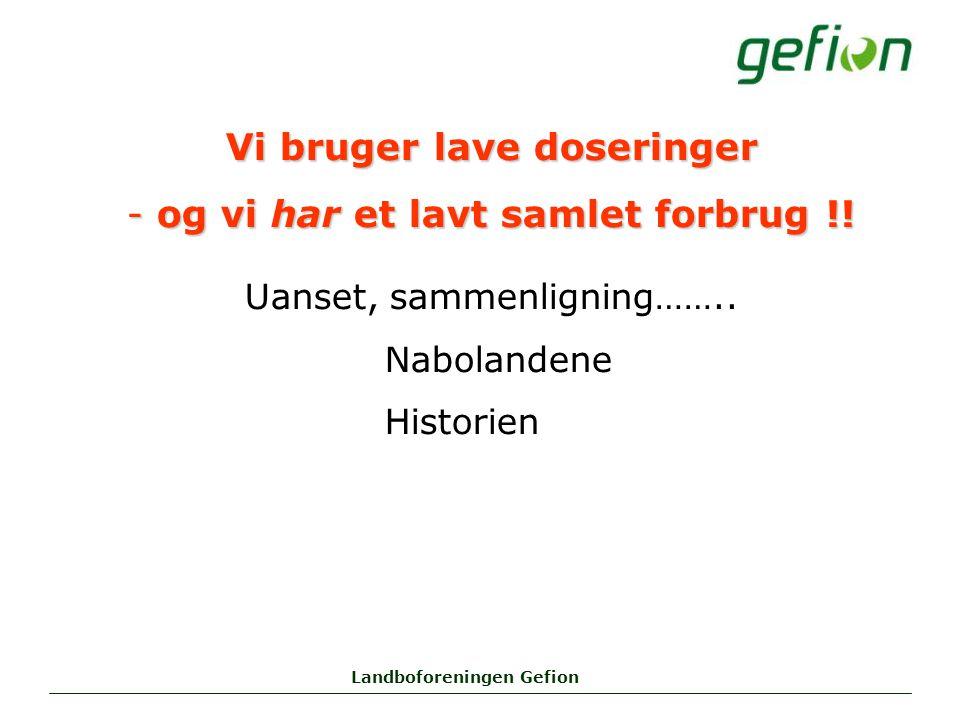 Landboforeningen Gefion Vi bruger lave doseringer - og vi har et lavt samlet forbrug !.