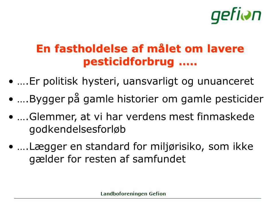 Landboforeningen Gefion En fastholdelse af målet om lavere pesticidforbrug …..