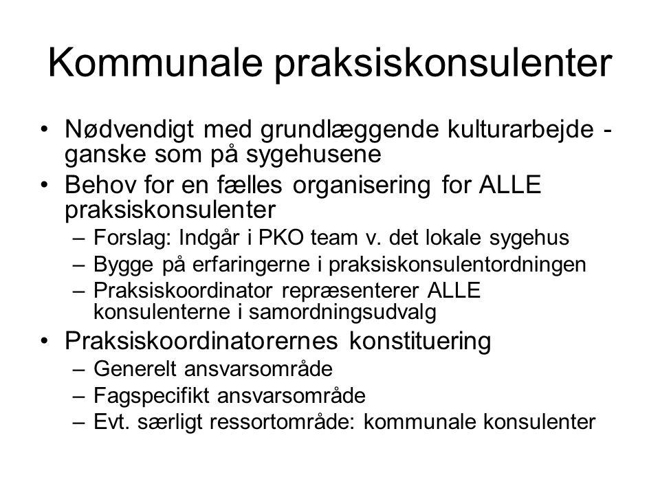 Kommunale praksiskonsulenter Nødvendigt med grundlæggende kulturarbejde - ganske som på sygehusene Behov for en fælles organisering for ALLE praksiskonsulenter –Forslag: Indgår i PKO team v.