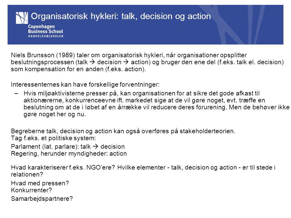 Organisatorisk hykleri: talk, decision og action Niels Brunsson (1989) taler om organisatorisk hykleri, når organisationer opsplitter beslutningsprocessen (talk  decision  action) og bruger den ene del (f.eks.