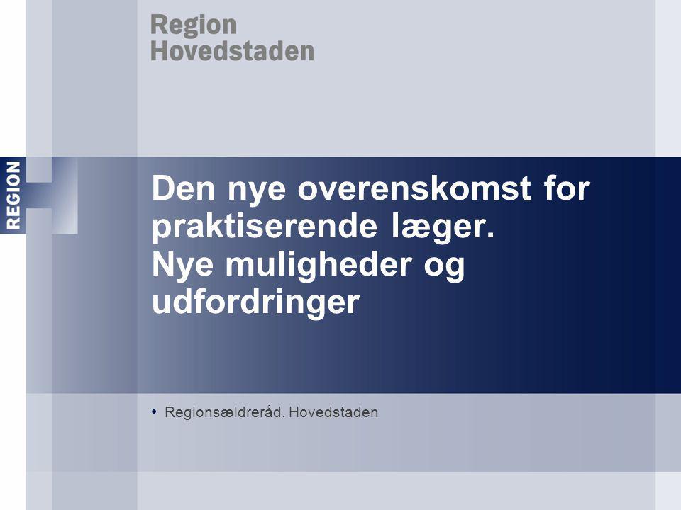 Den nye overenskomst for praktiserende læger. Nye muligheder og udfordringer Regionsældreråd.