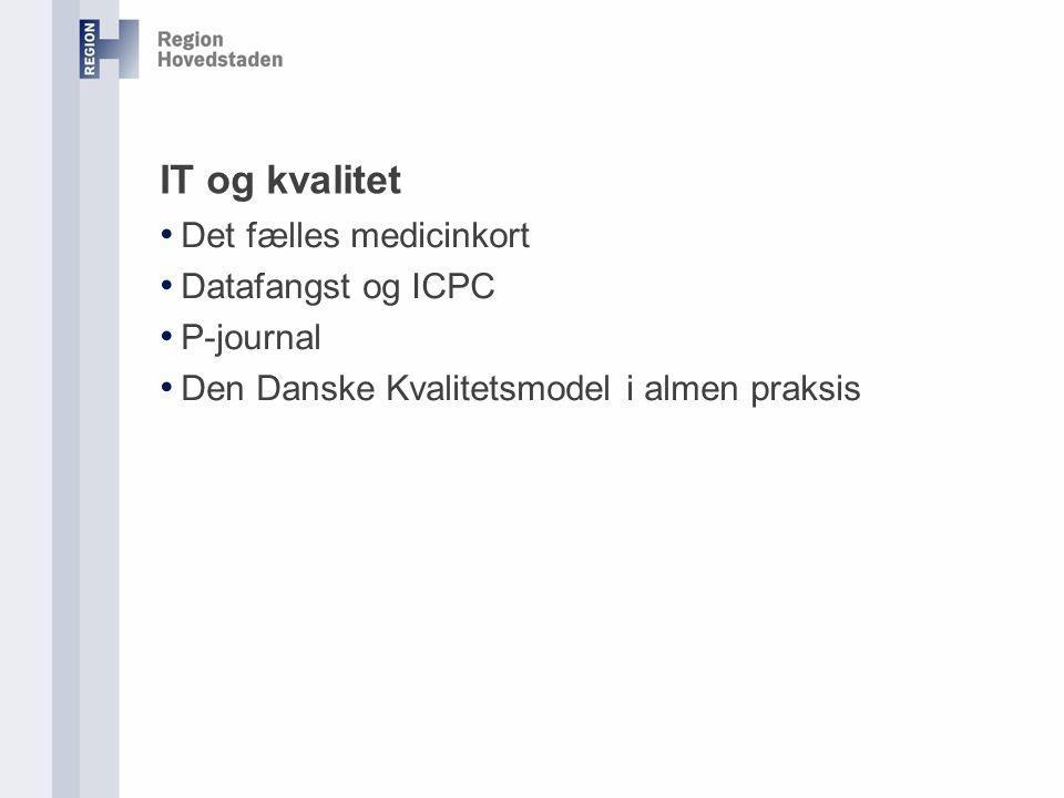 IT og kvalitet Det fælles medicinkort Datafangst og ICPC P-journal Den Danske Kvalitetsmodel i almen praksis