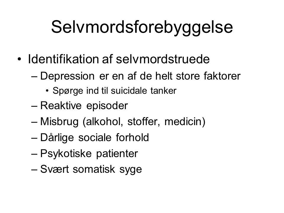 Selvmordsforebyggelse Identifikation af selvmordstruede –Depression er en af de helt store faktorer Spørge ind til suicidale tanker –Reaktive episoder –Misbrug (alkohol, stoffer, medicin) –Dårlige sociale forhold –Psykotiske patienter –Svært somatisk syge